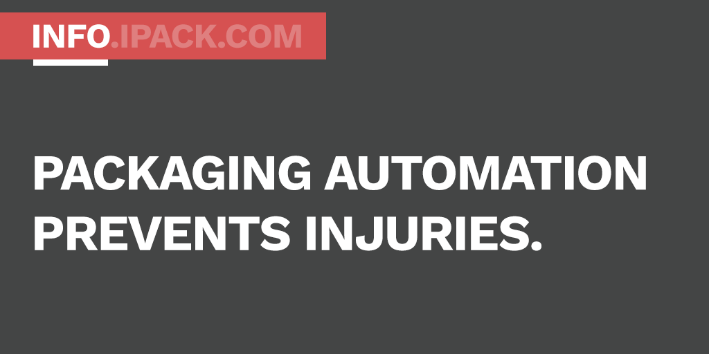 Packaging automation prevents injuries.