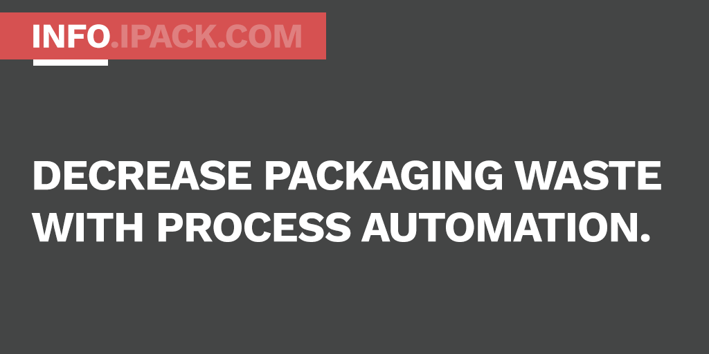 Decrease packaging waste with process automation.