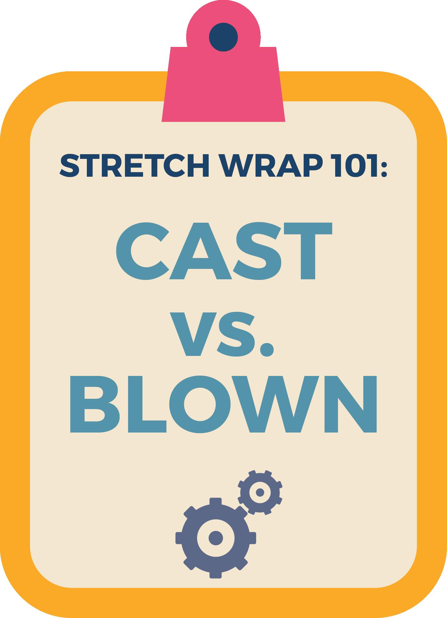 stretch-wrap-101-cast-blown-wrap